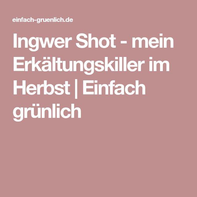 Ingwer Shot - mein Erkältungskiller im Herbst   Einfach grünlich
