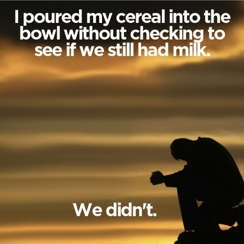 i've done this so many times....Funny Pics, Funny Pictures, Milk, 1St World Problems, Mornings, Cereal, Feelings, True Stories, Bowls
