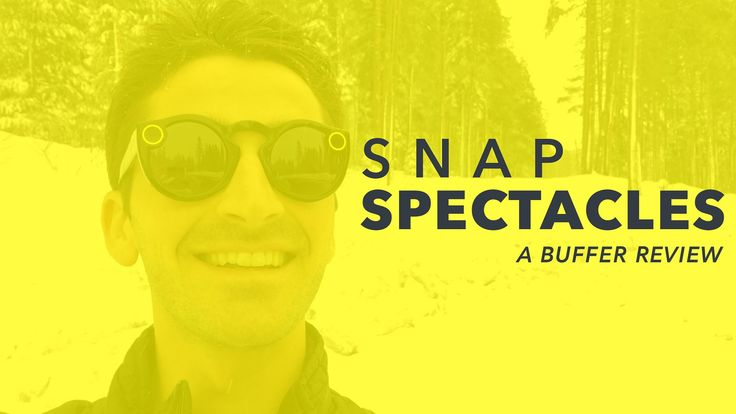 Snapchat Spectacles: Our Full Review and 5 Tips to Create Better Snaps