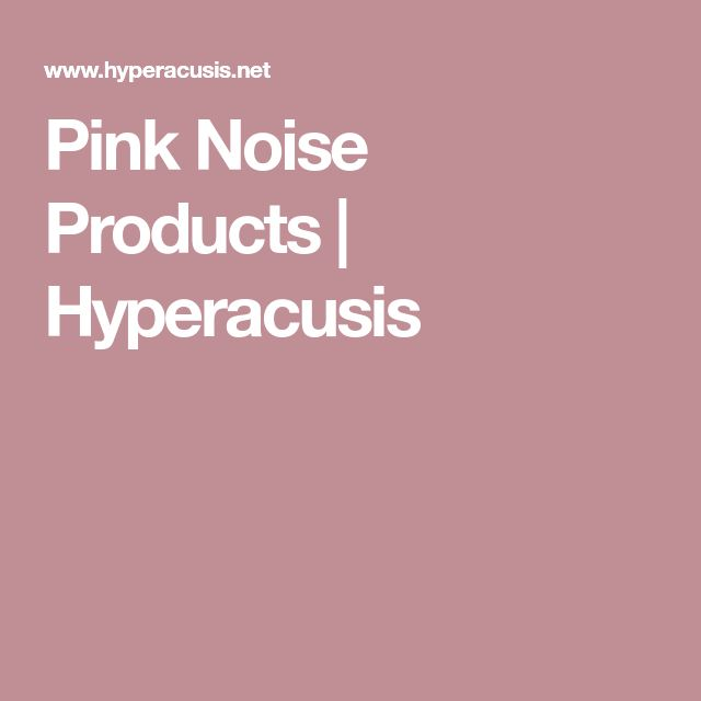 Pink Noise Products | Hyperacusis