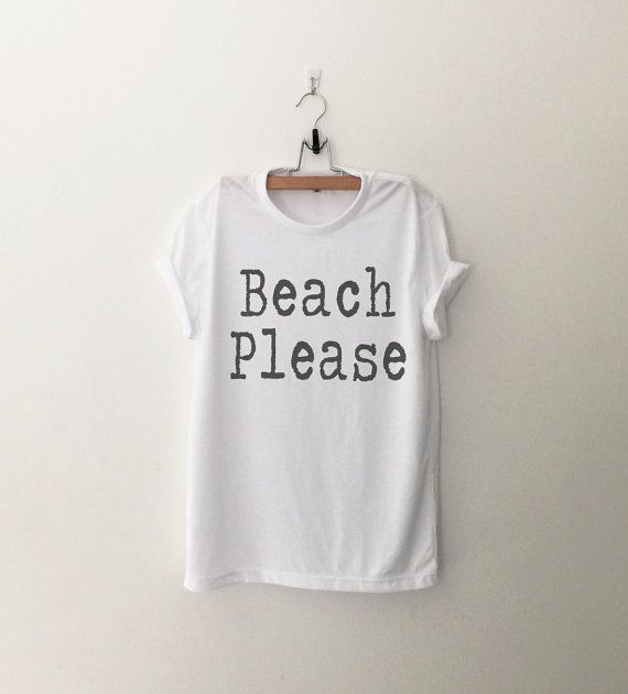 beach please funny t-shirt womens girls teens unisex grunge tumblr pinterest intsagram blogger punk hipster dope swag gifts