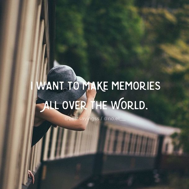 I want to make memories all over the world #travel #quote