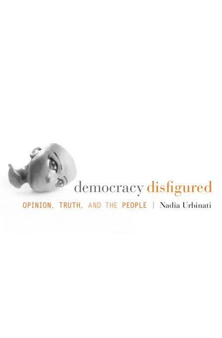 Democracy Disfigured: Opinion, Truth, and the People |  Nadia Urbinati | Published February 25th, 2014