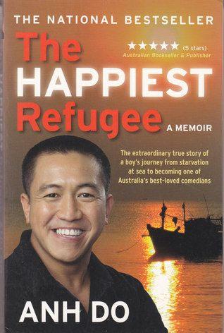 The Happiest Refugee: A Memoir by Anh Do