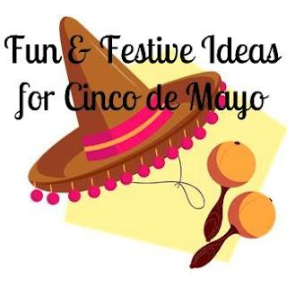 Fun Ideas for Cinco de Mayo.