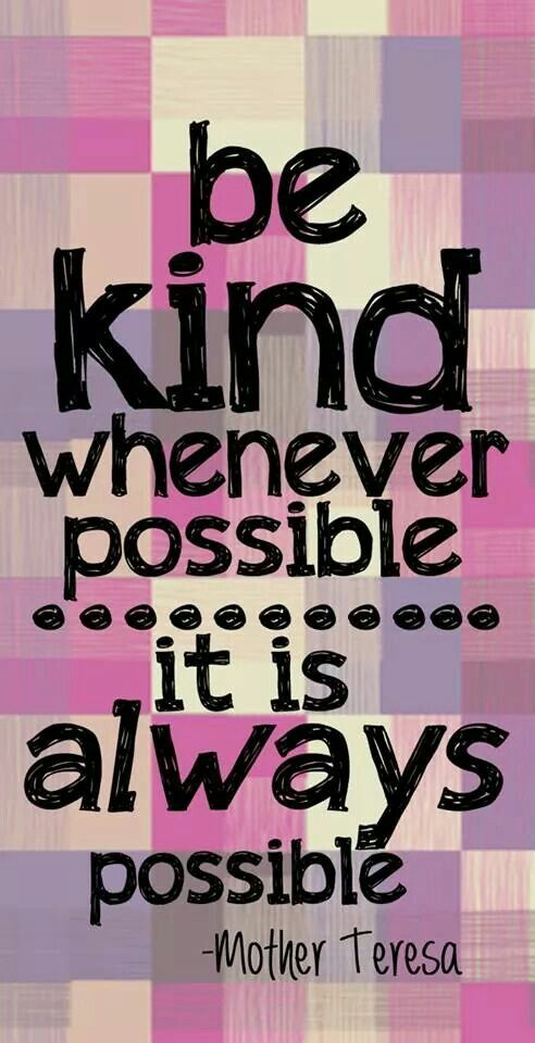 Always kind. To little kids. To all animals. To senior