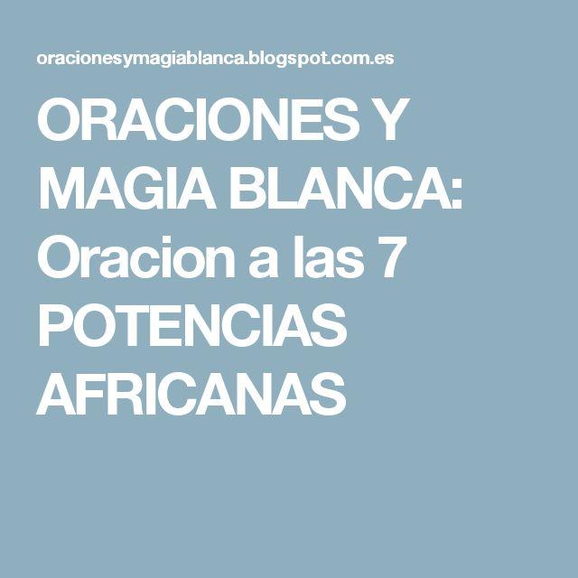 ORACIONES Y MAGIA BLANCA: Oracion a las 7 POTENCIAS AFRICANAS