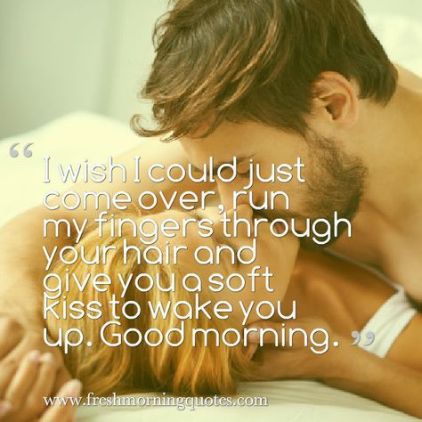 Good Morning Handsome!!! I  wish I was there to wake you up with a kiss!! O/
