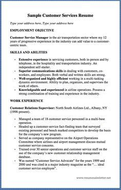 Sample Customer Services Resume Type your address here,Type your address here EMPLOYMENT OBJECTIVE Customer Service Managerin the air transportation sector where my 12 years of progressive experience in the industry can add value to a customer-centric team. SKILLS AND ABILITIES  Extensive e...