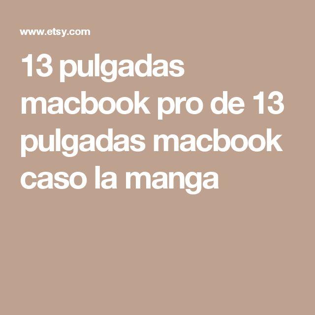 13 pulgadas macbook pro de 13 pulgadas macbook caso la manga