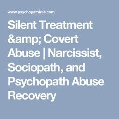 Silent Treatment & Covert Abuse | Narcissist, Sociopath, and Psychopath Abuse Recovery