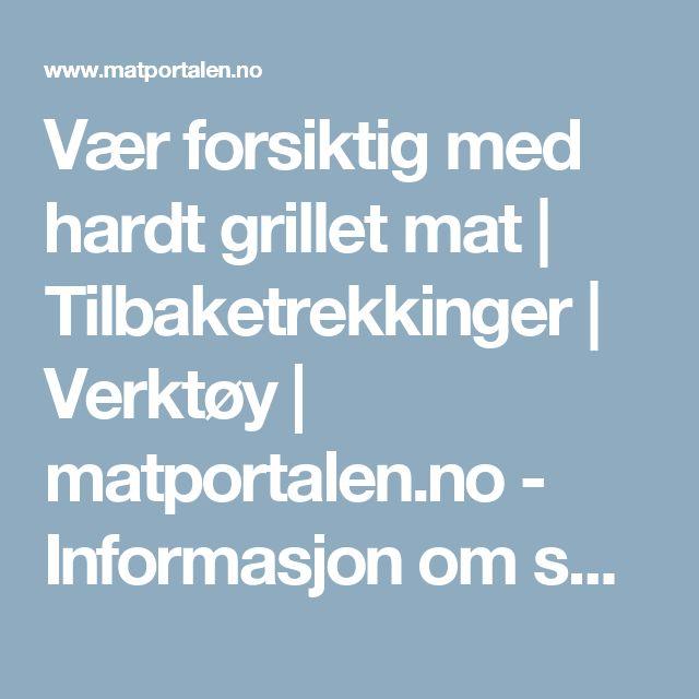 Vær forsiktig med hardt grillet mat   Tilbaketrekkinger   Verktøy   matportalen.no - Informasjon om sunn og trygg mat fra offentlige myndigheter