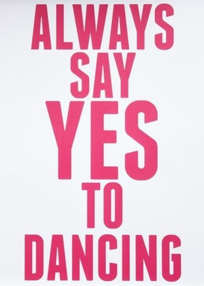Always say yes to dancing...