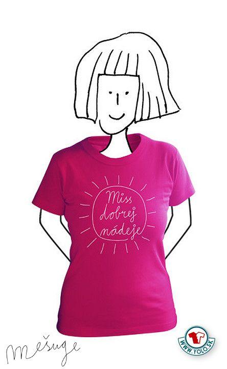 Dámske tričko Miss dobrej nádeje zn. Mešuge  http://www.yolo.sk/damske-tricka-mesuge/damske-tricko-mesuge-miss-dobrej-nadeje