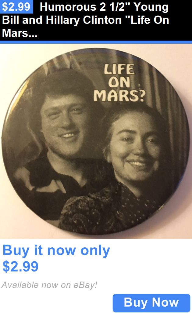 Bill Clinton: Humorous 2 1/2 Young Bill And Hillary Clinton Life On Mars? Pinback Button BUY IT NOW ONLY: $2.99