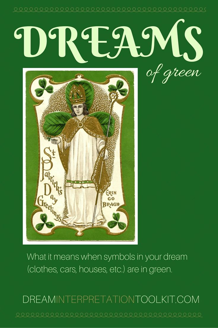 In honor of the dear patron saint to Ireland, what does it mean when a symbol in your dream is green (car, house, shirt, etc.)? Colors are a first key to interpret to unlock your dreams meaning.