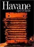 Havane. Desde los tiempos de Colón hasta los de Fidel Castro, el habano está ligado a Cuba, sus tierras y su medioambiente particular. Cigare de légende. Idioma: Francés.