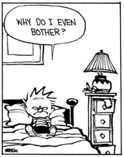 "Calvin and Hobbes ""Why do I even bother? """