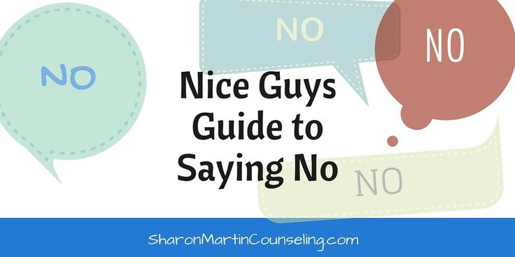 Nice Guy's Guide to Saying No - Sharon Martin Counseling & Personal Growth #boundaries #assertive #niceguys #no