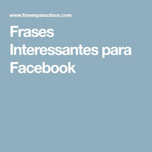 Frases Interessantes para Facebook