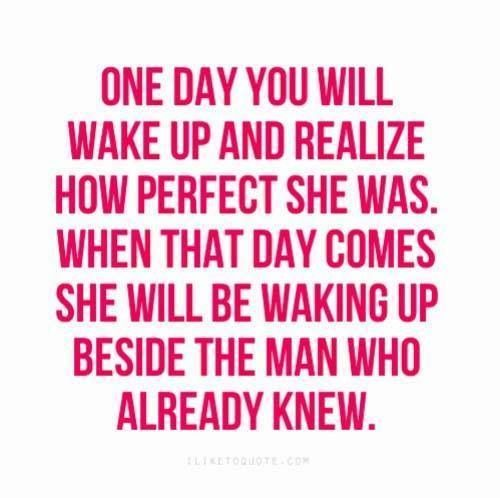One day you will realize...