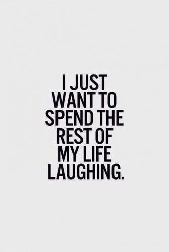 I want to spend the rest of my life laughing Quotes