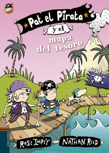 5-7 AÑOS. Pat el Pirata y el mapa del tesoro / Rose Impey. Pat y su tripulación van en busca del tesoro enterrado del capitán Cruel. Paro la Isla del Esqueleto es un lugar terrorífico... ¡incluso para el valiente pirata Pat!