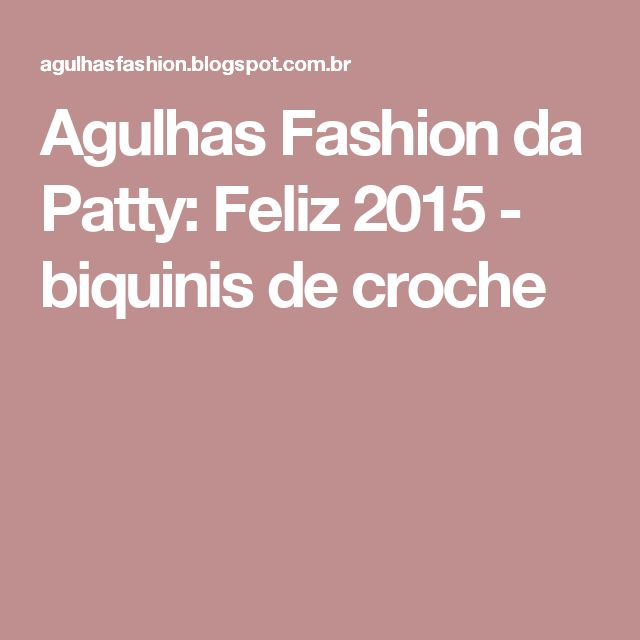 Agulhas Fashion da Patty: Feliz 2015 - biquinis de croche