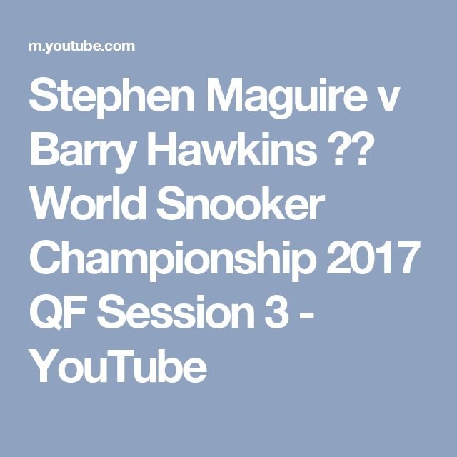 Stephen Maguire v Barry Hawkins ᴴᴰ World Snooker Championship 2017 QF Session 3 - YouTube