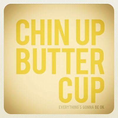 : ): Breakup Quotes, Chin Up Buttercup, Famous Quotes, Remember This, Buttercups, Friends, Butter Cups, Inspiration Quotes, Chinup