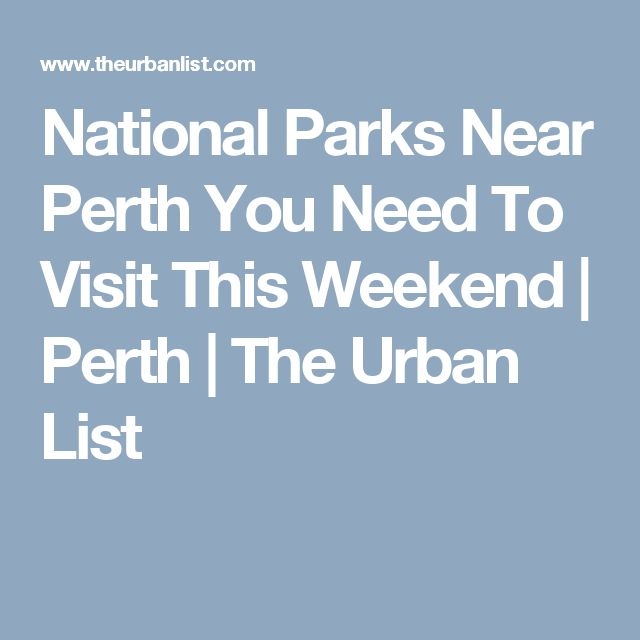 National Parks Near Perth You Need To Visit This Weekend | Perth | The Urban List