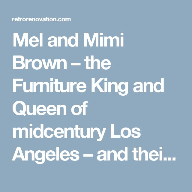 Mel and Mimi Brown – the Furniture King and Queen of midcentury Los Angeles – and their 1962 time capsule house - Retro Renovation