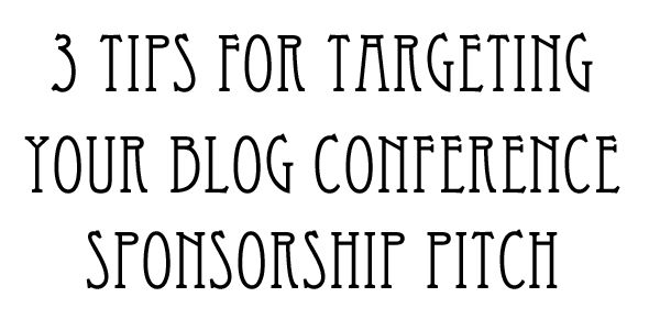 3 Critical Tips to Pick the Right Target for Your Conference Sponsorship Pitch