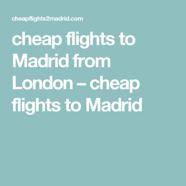 cheap flights to Madrid from London – cheap flights to Madrid
