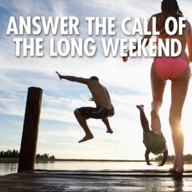 Long Weekend!