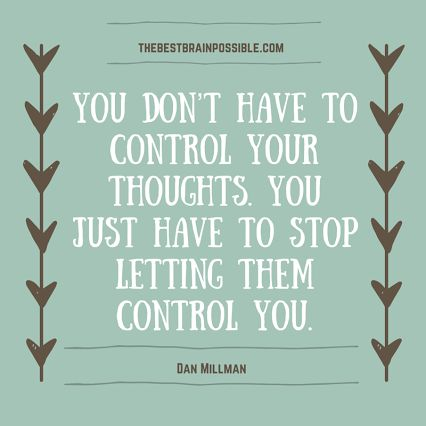 You can learn to stop letting your thoughts control you.