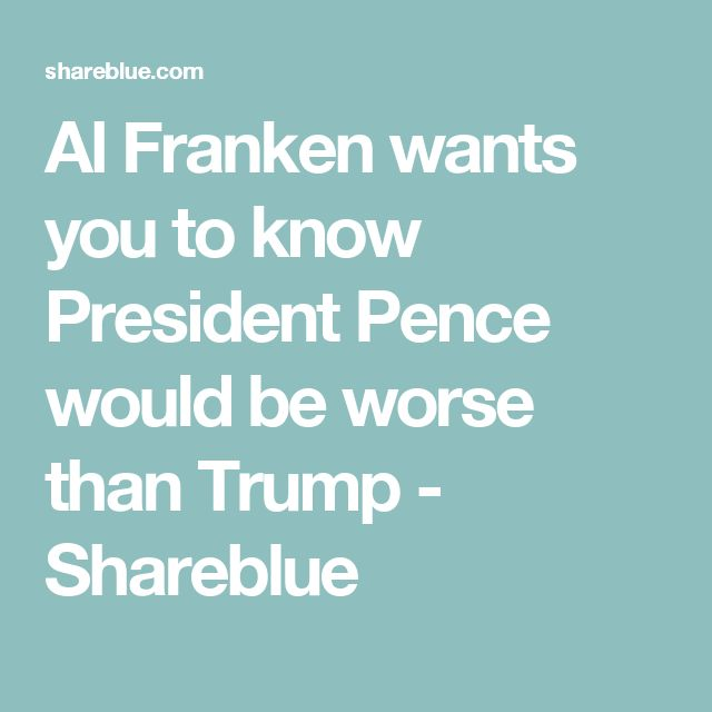 Al Franken wants you to know President Pence would be worse than Trump - Shareblue