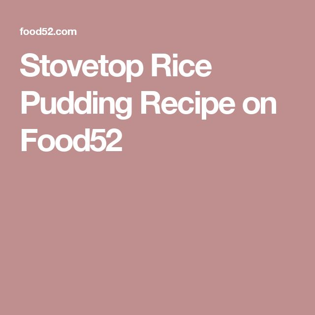 Stovetop Rice Pudding Recipe on Food52