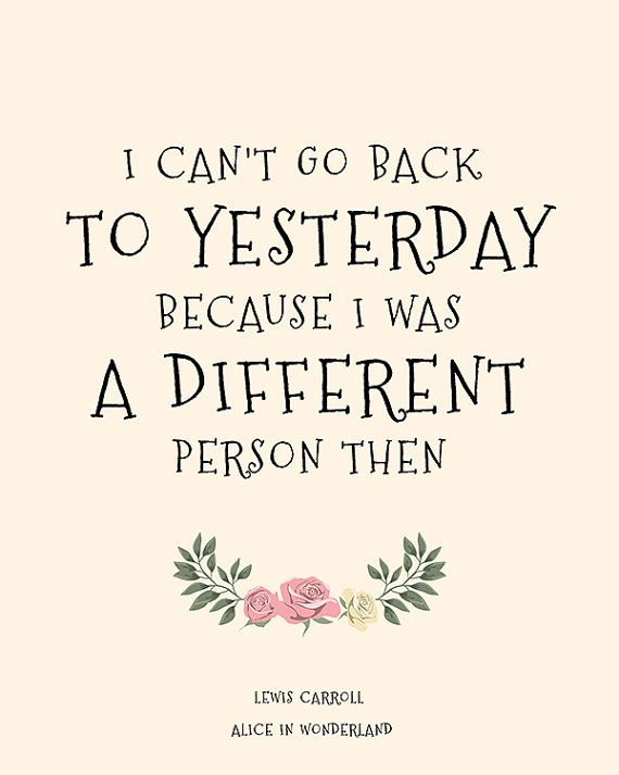 I cant go back to yesterday because I was a different person then. Lewis Carroll, Alice in Wonderland - INSTANT DOWNLOAD, DIGITAL FILE ONLY, NOT A