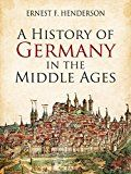 Free Kindle Book -   A History of Germany in the Middle Ages