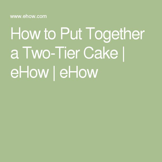 How to Put Together a Two-Tier Cake | eHow | eHow