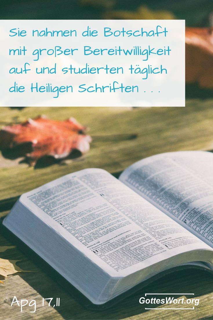 Sie nahmen die Botschaft mit großer Bereitwilligkeit auf und studierten täglich die Heiligen Schriften, um zu sehen, ob das, was Paulus sagte, auch zutraf. Apg 17,11   Sehe: http://www.gottes-wort.com/andachten.html