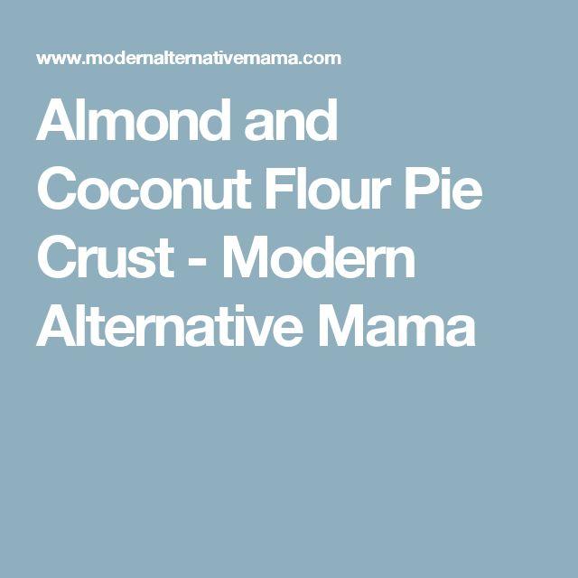 Almond and Coconut Flour Pie Crust - Modern Alternative Mama
