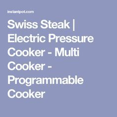 Swiss Steak | Electric Pressure Cooker - Multi Cooker - Programmable Cooker