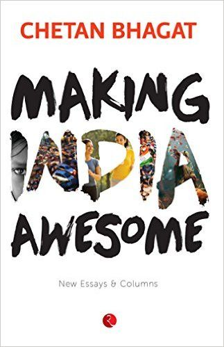 Chetan Bhagat - Making India Awesome: New Essays and Columns