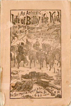 An Authentic Life of Billy the Kid, the Noted Desperado of the Southwest by Pat F. Garrett; 1882.