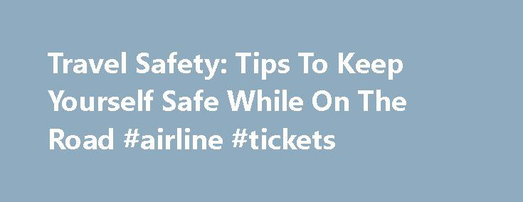 Travel Safety: Tips To Keep Yourself Safe While On The Road #airline #tickets http://travel.remmont.com/travel-safety-tips-to-keep-yourself-safe-while-on-the-road-airline-tickets/  #travel safe # Travel Safety: Tips To Keep Yourself Safe While On The Road By BETH J. HARPAZ NEW YORK (AP) — Recent high-profile attacks on tourists in India, Brazil, Turkey and Mexico — including rapes — have raised questions about personal safety for overseas travel, especially for women. But frequent travelers…