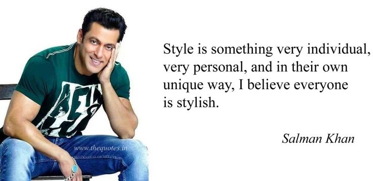 Style is something very individual, very personal, and in their own unique way, I believe everyone is stylish – Salman Khan
