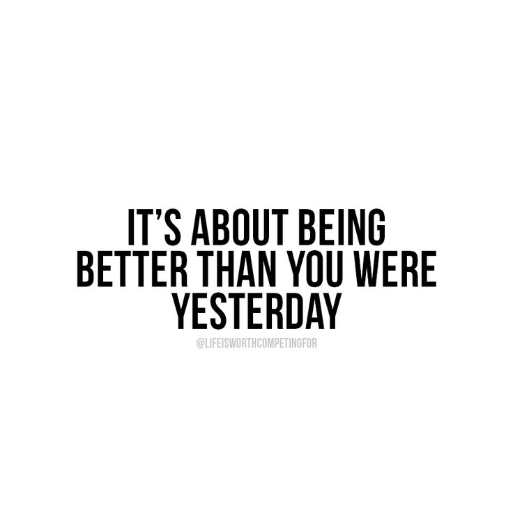 The only competition is with the person you were yesterday.