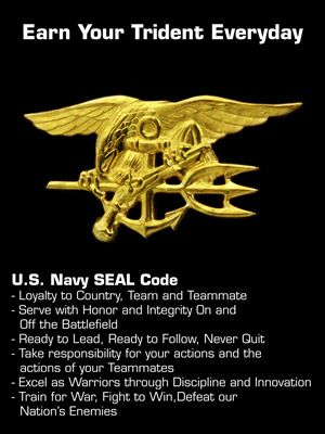 Navy SEAL Code...my Dad raised me with these same beliefs that he held dear to his heart.